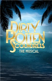 Dirty Rotten Scoundrels: The Musical